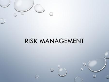 RISK MANAGEMENT. RISK THE POSSIBILITY OF FINANCIAL GAIN OR LOSS OR PERSONAL INJURY. WHAT WOULD BE AN EXAMPLE OF FINANCIAL LOSS? CATEGORIES OF RISK NATURAL.
