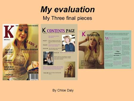My evaluation My Three final pieces By Chloe Daly.