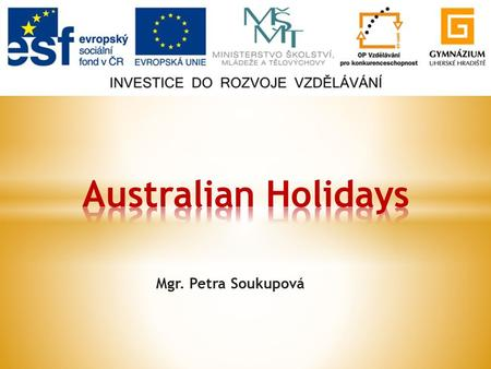 Mgr. Petra Soukupová.  Australia Day  Australian of the Year Award  Aborigines and Australia Day  ANZAC Day  Resources.