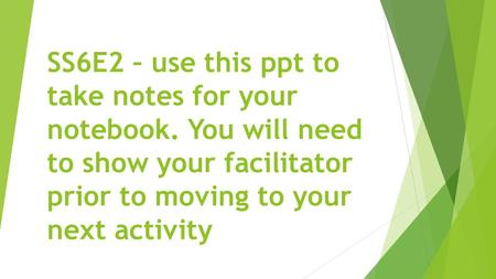 SS6E2 – use this ppt to take notes for your notebook. You will need to show your facilitator prior to moving to your next activity.