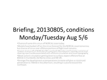 Briefing, 20130805, conditions Monday/Tuesday Aug 5/6 Chance of some thin cirrus off NORCAL coast today Models have backed off on the cirrus forecast for.