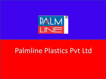 "Palmline Plastics Pvt Ltd. Be Online…With Palmline ""PALMLINE"" The well known and recognized brand in Research and Development, with specially designed."