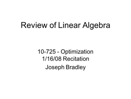 Review of Linear Algebra 10-725 - Optimization 1/16/08 Recitation Joseph Bradley.