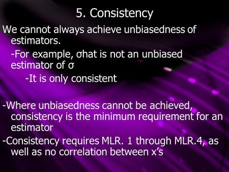 5. Consistency We cannot always achieve unbiasedness of estimators. -For example, σhat is not an unbiased estimator of σ -It is only consistent -Where.