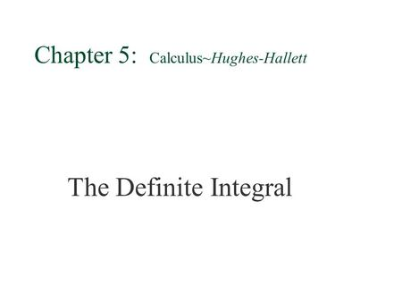 Chapter 5: Calculus~Hughes-Hallett §The Definite Integral.