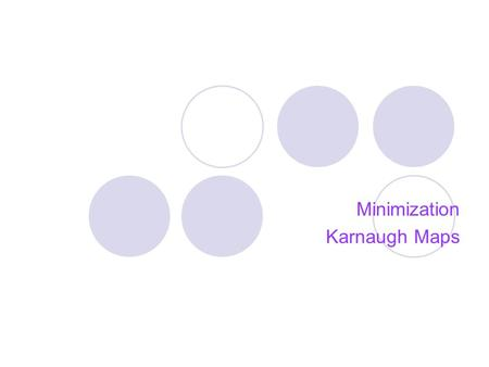 Minimization Karnaugh Maps. 2 Minimization u Logic Function minimization : Simplifying the logic function to reduce the number and size of gates. u Minimization.