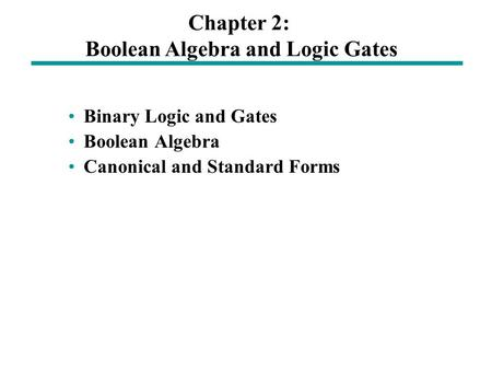 Binary Logic and Gates Boolean Algebra Canonical and Standard Forms Chapter 2: Boolean Algebra and Logic Gates.