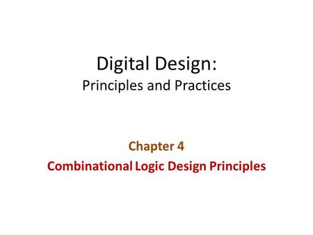 Digital Design: Principles and Practices Chapter 4 Combinational Logic Design Principles.