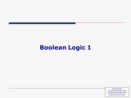 Boolean 1.1 Boolean Logic 1 ©Paul Godin Created September 2007 Last Edit September 2009 gmail.com.