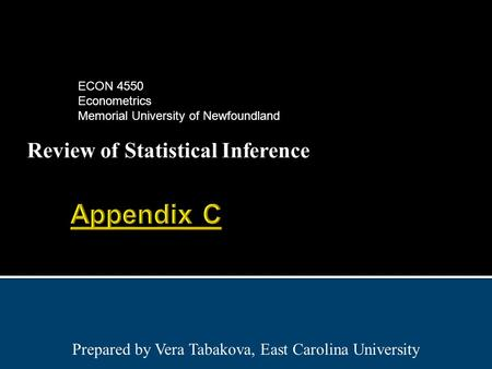 Review of Statistical Inference Prepared by Vera Tabakova, East Carolina University ECON 4550 Econometrics Memorial University of Newfoundland.