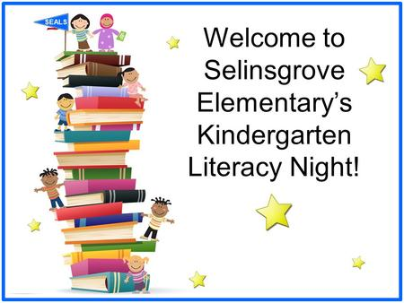 Welcome to Selinsgrove Elementary's Kindergarten Literacy Night!