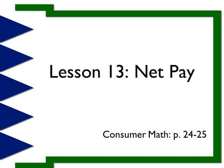 Lesson 13: Net Pay Consumer Math: p. 24-25. When employees receive their paychecks, they should know that the check does not include their full earnings,