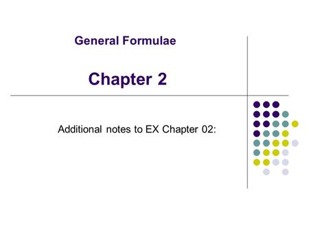 General Formulae Additional notes to EX Chapter 02: Chapter 2.