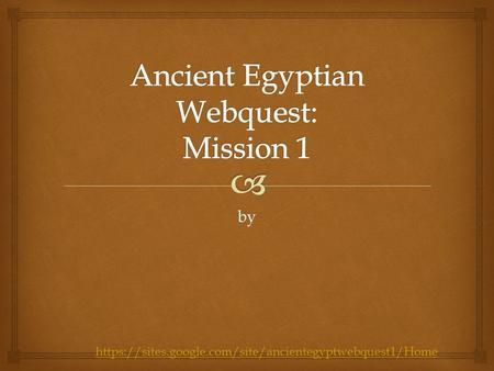 By https://sites.google.com/site/ancientegyptwebquest1/Home.