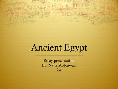 Ancient Egypt Essay presentation By: Najla Al-Kuwari 7A.