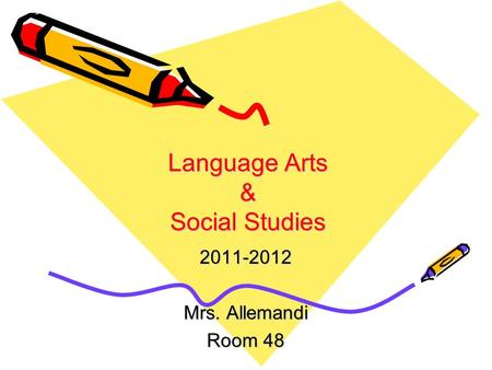 Language Arts & Social Studies 2011-2012 Mrs. Allemandi Room 48.