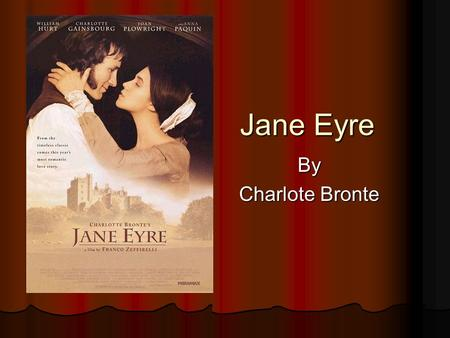 Jane Eyre By Charlote Bronte. Charlotte Bronte Was born of Irish ancestry in 1816 Was born of Irish ancestry in 1816 Lived at Haworth, a parsonage Mother.