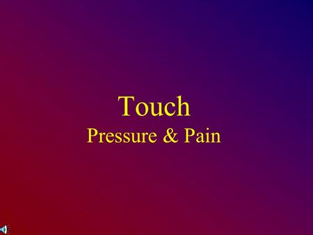 Touch Pressure & Pain. Touch Touch receptors are on the skin Skin is the largest & heaviest organ (20 sq. ft. & 6 lbs.) Four basic skin senses are –Pain,