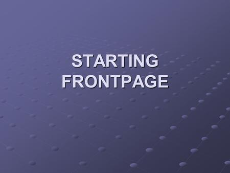 STARTING FRONTPAGE. TO START FRONTPAGE Turn on your computer. On the Windows Taskbar, click Start, point to Programs, and then click Microsoft FrontPage.