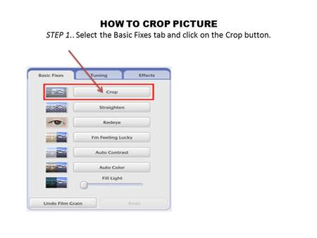 HOW TO CROP PICTURE STEP 1.. Select the Basic Fixes tab and click on the Crop button.