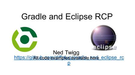 Gradle and Eclipse RCP Ned Twigg