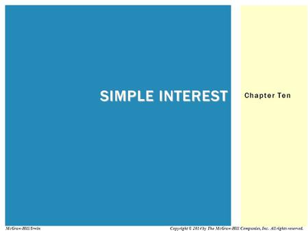 Chapter Ten SIMPLE INTEREST Copyright © 2014 by The McGraw-Hill Companies, Inc. All rights reserved. McGraw-Hill/Irwin.