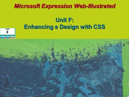 Microsoft Expression Web-Illustrated Unit F: Enhancing a Design with CSS.