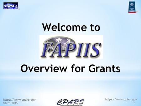 Https://www.cpars.gov 10/20/2015 1 https://www.ppirs.gov Welcome to Overview for Grants.