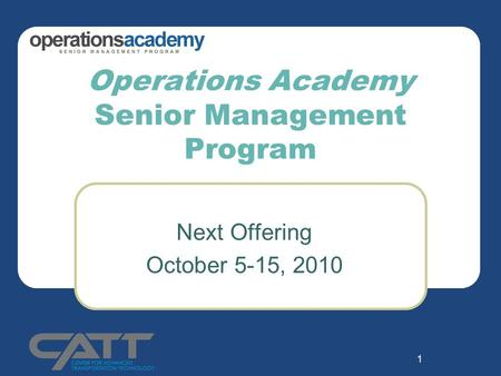 1 Operations Academy Senior Management Program Next Offering October 5-15, 2010.