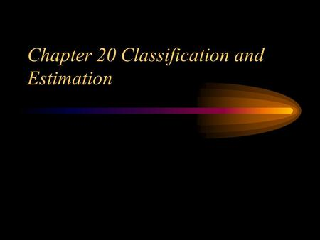 Chapter 20 Classification and Estimation. 20.2 Classification –20.2.1 Feature selection Good feature have four characteristics: –Discrimination. Features.