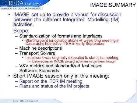 Summary CDBM IMAGE meeting, 07 IMAGE SUMMARY IMAGE set up to provide a venue for discussion between the different Integrated Modelling (IM) activities.