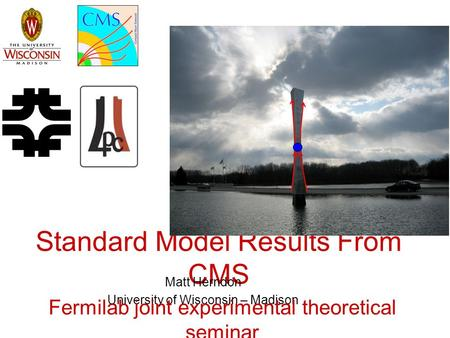 Standard Model Results From CMS Matt Herndon University of Wisconsin – Madison Fermilab joint experimental theoretical seminar.