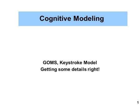 1 Cognitive Modeling GOMS, Keystroke Model Getting some details right!