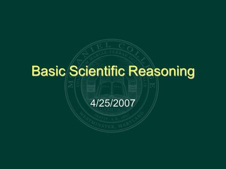 Basic Scientific Reasoning 4/25/2007. What is Science? Astrology Psychoanalysis Physics Psychophysics Mathematics Phrenology Biology Psychology Scientology.