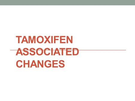Tamoxifen associated changes