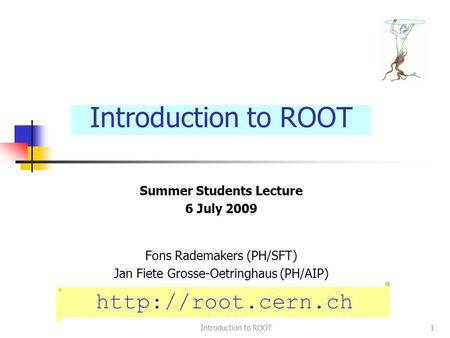 Introduction to ROOT1 Summer Students Lecture 6 July 2009 Fons Rademakers (PH/SFT) Jan Fiete Grosse-Oetringhaus (PH/AIP) Introduction to ROOT