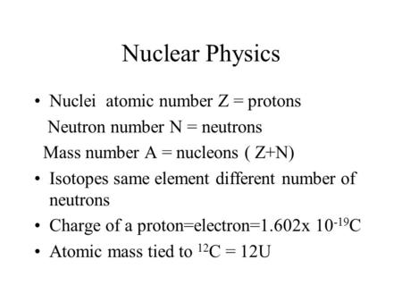 Nuclear Physics Nuclei atomic number Z = protons