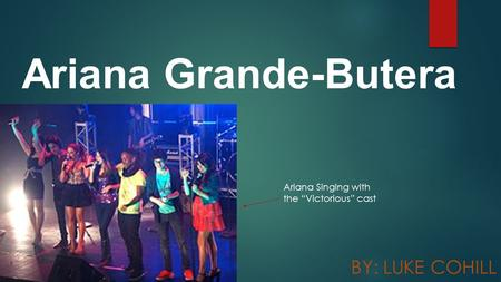 "Ariana Grande-Butera BY: LUKE COHILL Ariana Singing with the ""Victorious"" cast."