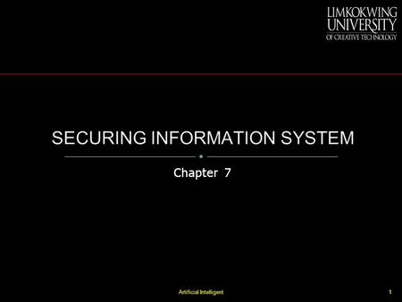 Chapter 7 1Artificial Intelligent. OBJECTIVES Explain why information systems need special protection from destruction, error, and abuse Assess the business.