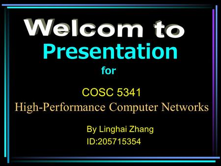 COSC 5341 High-Performance Computer Networks Presentation for By Linghai Zhang ID:205715354.