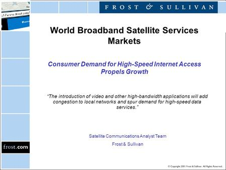 "World Broadband Satellite Services Markets Consumer Demand for High-Speed Internet Access Propels Growth ""The introduction of video and other high-bandwidth."