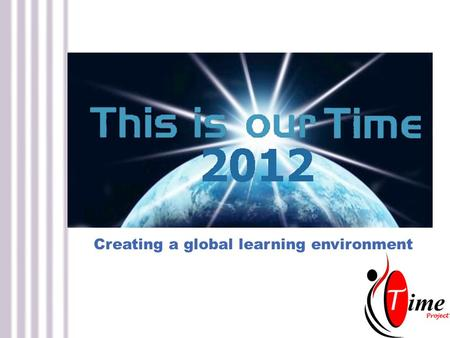 Creating a global learning environment. Introduction Practice Philosophy Time and Taking It Global.
