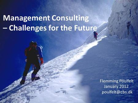 Management Consulting – Challenges for the Future Flemming Poulfelt January 2012