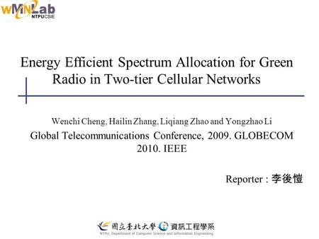 Energy Efficient Spectrum Allocation for Green Radio in Two-tier Cellular Networks Wenchi Cheng, Hailin Zhang, Liqiang Zhao and Yongzhao Li Global Telecommunications.