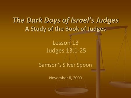 The Dark Days of Israel's Judges A Study of the Book of Judges The Dark Days of Israel's Judges A Study of the Book of Judges Lesson 13 Judges 13:1-25.