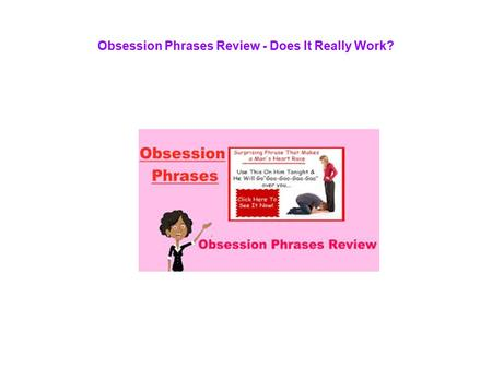 Obsession Phrases Review - Does It Really Work?. It can be painful to have good men come and go without understanding what you do wrong. Now you have.