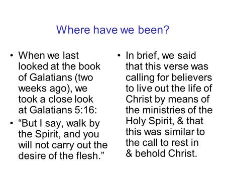 "Where have we been? When we last looked at the book of Galatians (two weeks ago), we took a close look at Galatians 5:16: ""But I say, walk by the Spirit,"