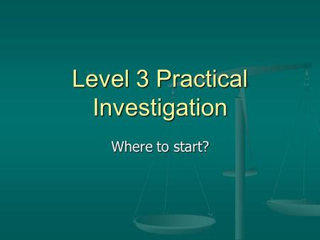 Level 3 Practical Investigation Where to start?. Aim This is the purpose of your practical i.e. what it is that you want to find out This is the purpose.