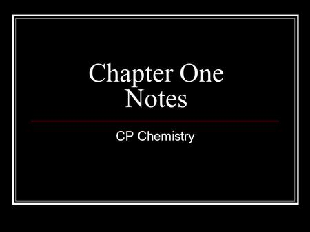 Chapter One Notes CP Chemistry. Section One Chemistry- the study of matter and the changes it undergoes Matter- anything that takes up space and has mass.