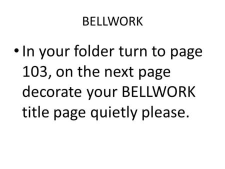 BELLWORK In your folder turn to page 103, on the next page decorate your BELLWORK title page quietly please.